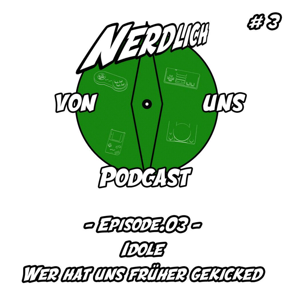 Nerdlich von uns Podcast - Episode 3 - Idole
